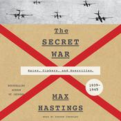 The Secret War: Spies, Ciphers, and Guerrillas, 1939–1945, by Max Hastings