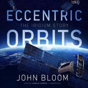 Eccentric Orbits: The Iridium Story Audiobook, by John Bloom
