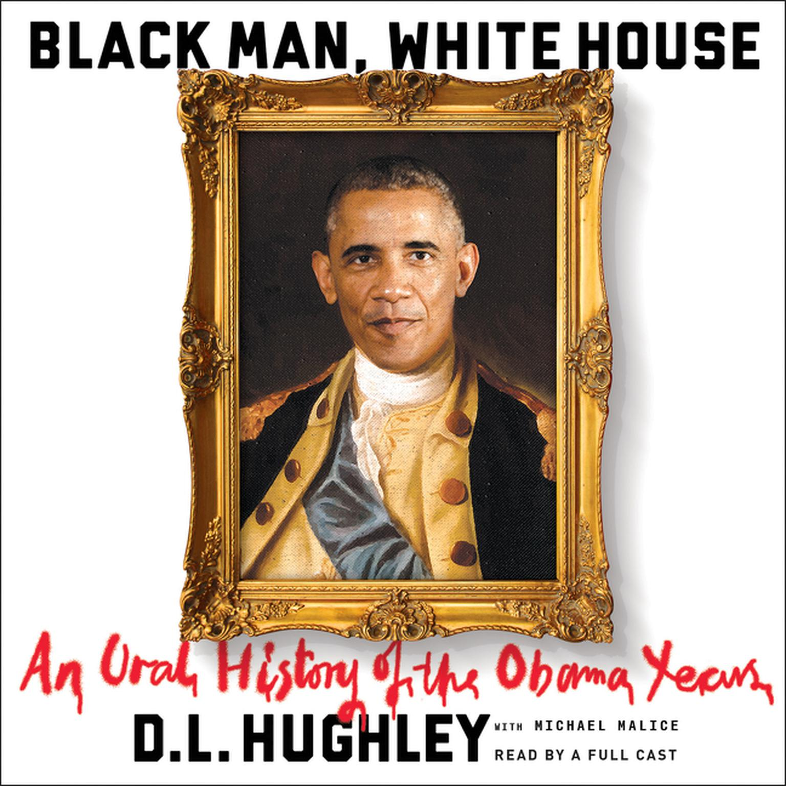 Printable Black Man, White House: An Oral History of the Obama Years Audiobook Cover Art