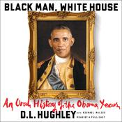 Black Man, White House: An Oral History of the Obama Years, by D. L. Hughley