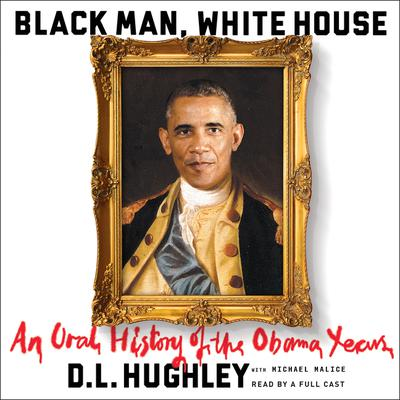 Black Man, White House: An Oral History of the Obama Years Audiobook, by D. L. Hughley