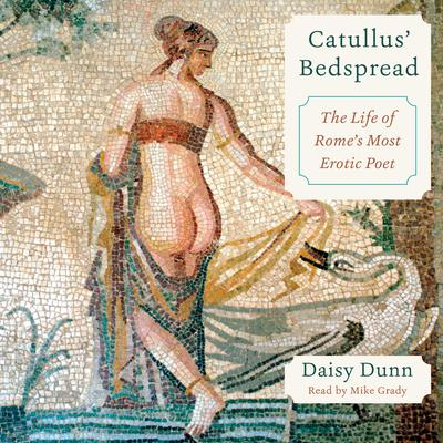 Catullus Bedspread: The Life of Romes Most Erotic Poet Audiobook, by Daisy Dunn