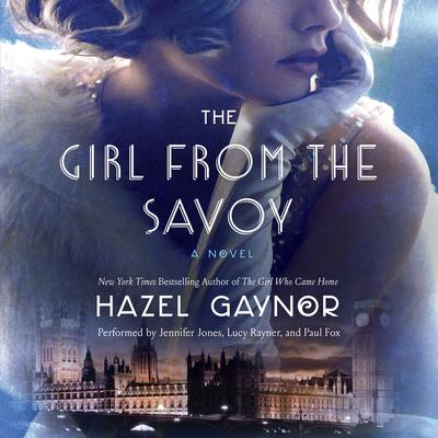 The Girl from the Savoy: A Novel Audiobook, by Hazel Gaynor
