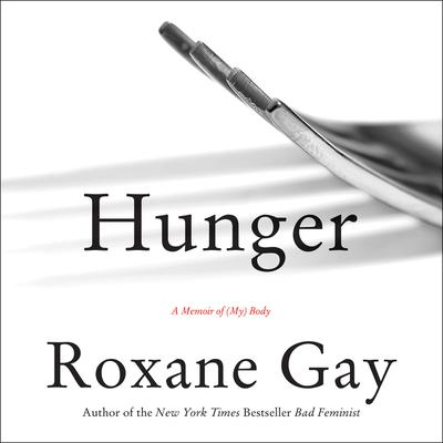 Hunger: A Memoir of (My) Body Audiobook, by Roxane Gay