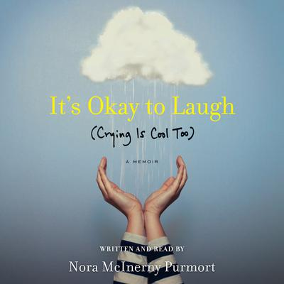 Its Okay to Laugh: (Crying is Cool Too) Audiobook, by Nora McInerny Purmort