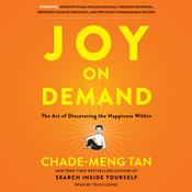 Joy on Demand: The Art of Discovering the Happiness Within, by Chade-Meng Tan