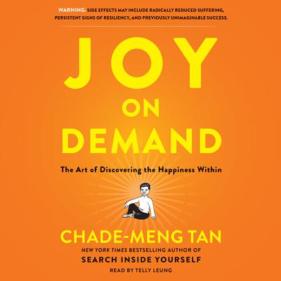 Joy on Demand: The Art of Discovering the Happiness Within Audiobook, by Chade-Meng Tan