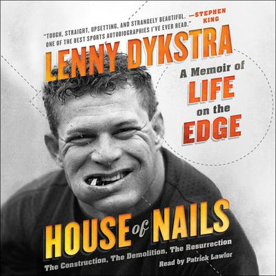 House of Nails: A Memoir of Life on the Edge Audiobook, by Lenny Dykstra