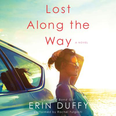 Lost Along the Way: A Novel Audiobook, by Erin Duffy