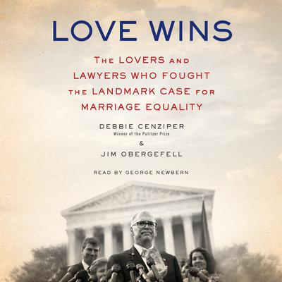 Love Wins: The Lovers and Lawyers Who Fought the Landmark Case for Marriage Equality Audiobook, by Debbie Cenziper