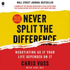 Never Split the Difference: Negotiating As If Your Life Depended On It Audiobook, by Chris Voss, Tahl Raz