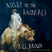 Night of the Animals: A Novel Audiobook, by Bill Broun