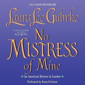 No Mistress of Mine: An American Heiress in London, by Laura Lee Guhrke