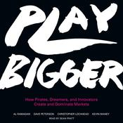 Play Bigger: How Pirates, Dreamers, and Innovators Create and Dominate Markets, by Al Ramadan, Dave  Peterson, Christopher  Lochhead, Kevin Maney