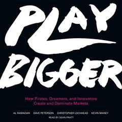 Play Bigger: How Pirates, Dreamers, and Innovators Create and Dominate Markets Audiobook, by Al Ramadan, Dave  Peterson, Christopher  Lochhead, Kevin Maney