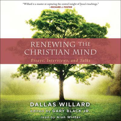 Renewing the Christian Mind: Essays, Interviews, and Talks Audiobook, by Dallas Willard