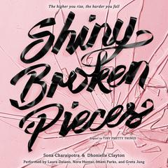 Shiny Broken Pieces: A Tiny Pretty Things Novel:  A Tiny Pretty Things Novel Audiobook, by Sona Charaipotra, Dhonielle Clayton