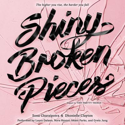 Shiny Broken Pieces: A Tiny Pretty Things Novel:  A Tiny Pretty Things Novel Audiobook, by Sona Charaipotra