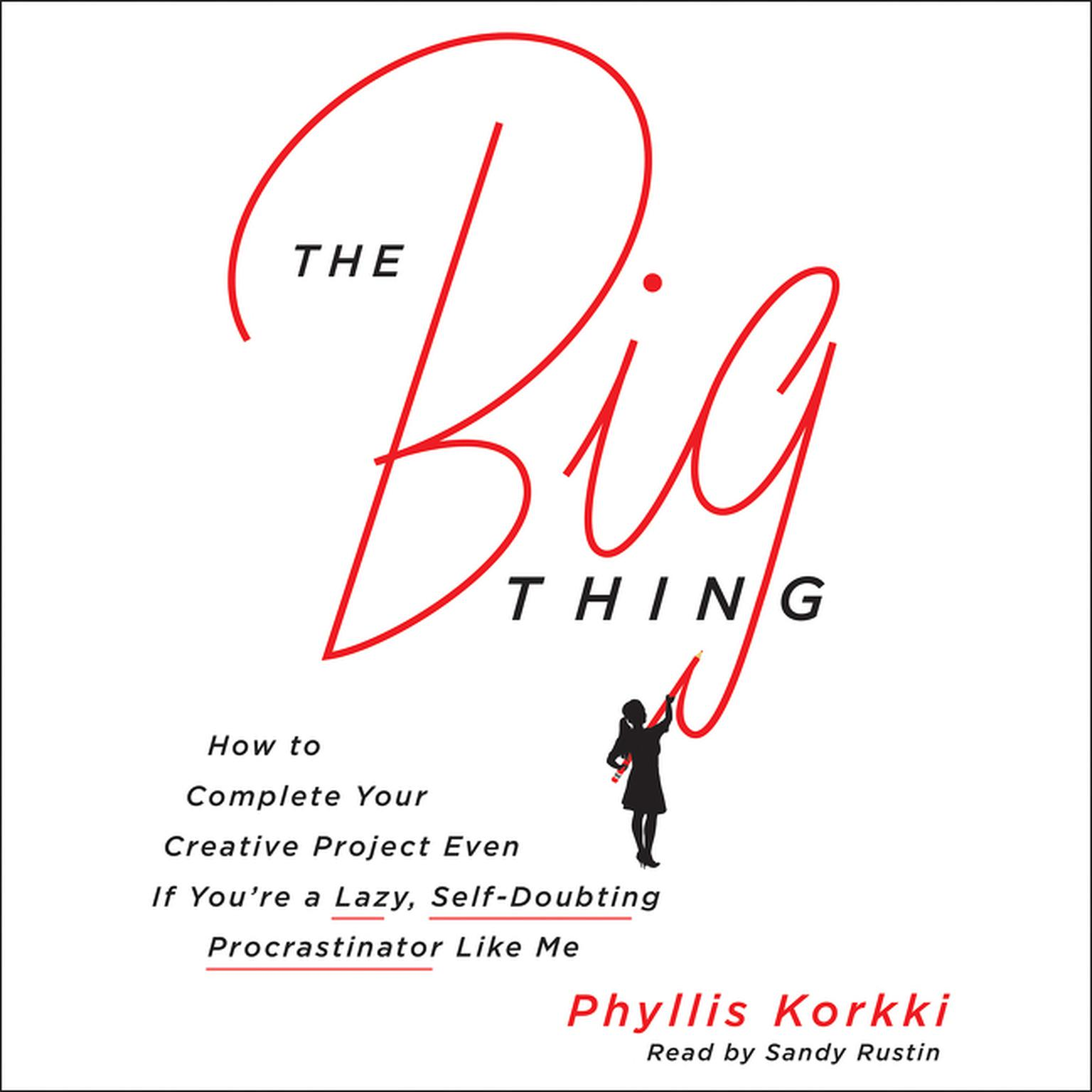 Printable The Big Thing: How to Complete Your Creative Project Even if You're a Lazy, Self-Doubting Procrastinator Like Me Audiobook Cover Art