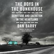 The Boys in the Bunkhouse: Servitude and Salvation in the Heartland Audiobook, by Dan Barry