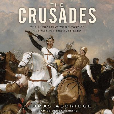 The Crusades: The Authoritative History of the War for the Holy Land Audiobook, by Thomas Asbridge