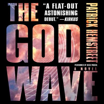 The God Wave: A Novel Audiobook, by Patrick Hemstreet