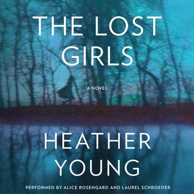 The Lost Girls: A Novel Audiobook, by Heather Young