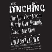 The Lynching: The Epic Courtroom Battle That Brought Down the Klan Audiobook, by Laurence Leamer