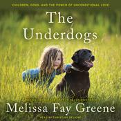The Underdogs: Children, Dogs, and the Power of Unconditional Love Audiobook, by Melissa Fay Greene