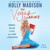 The Vegas Diaries: Romance, Rolling the Dice, and the Road to Reinvention Audiobook, by Holly Madison