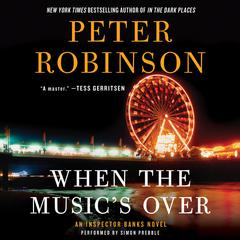 When the Musics Over: An Inspector Banks Novel Audiobook, by Peter Robinson