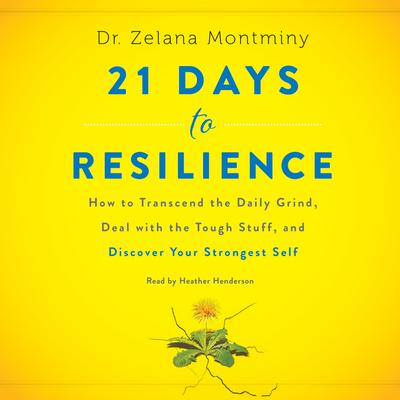 21 Days to Resilience: How to Transcend the Daily Grind, Deal with the Tough Stuff, and Discover Your Strongest Self Audiobook, by Zelana Montminy
