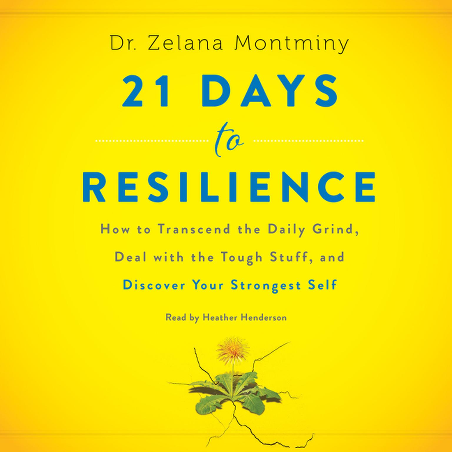 Printable 21 Days to Resilience: How to Transcend the Daily Grind, Deal with the Tough Stuff, and Discover Your Strongest Self Audiobook Cover Art