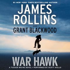 War Hawk: A Tucker Wayne Novel Audiobook, by Grant Blackwood, James Rollins