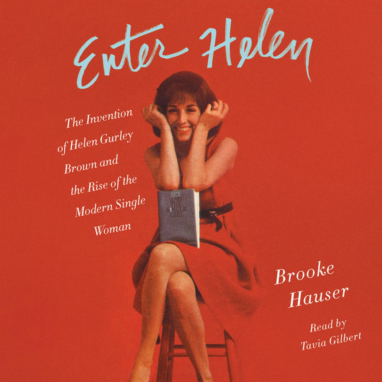 Printable Enter Helen: The Invention of Helen Gurley Brown and the Rise of the Modern Single Woman Audiobook Cover Art