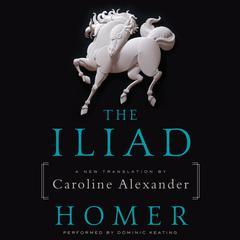 The Iliad: A New Translation by Caroline Alexander Audiobook, by Homer, Caroline Alexander