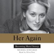 Her Again: Becoming Meryl Streep Audiobook, by Michael Schulman