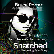 Snatched: From Drug Queen to Informer to Hostage—a Harrowing True Story Audiobook, by Bruce Porter