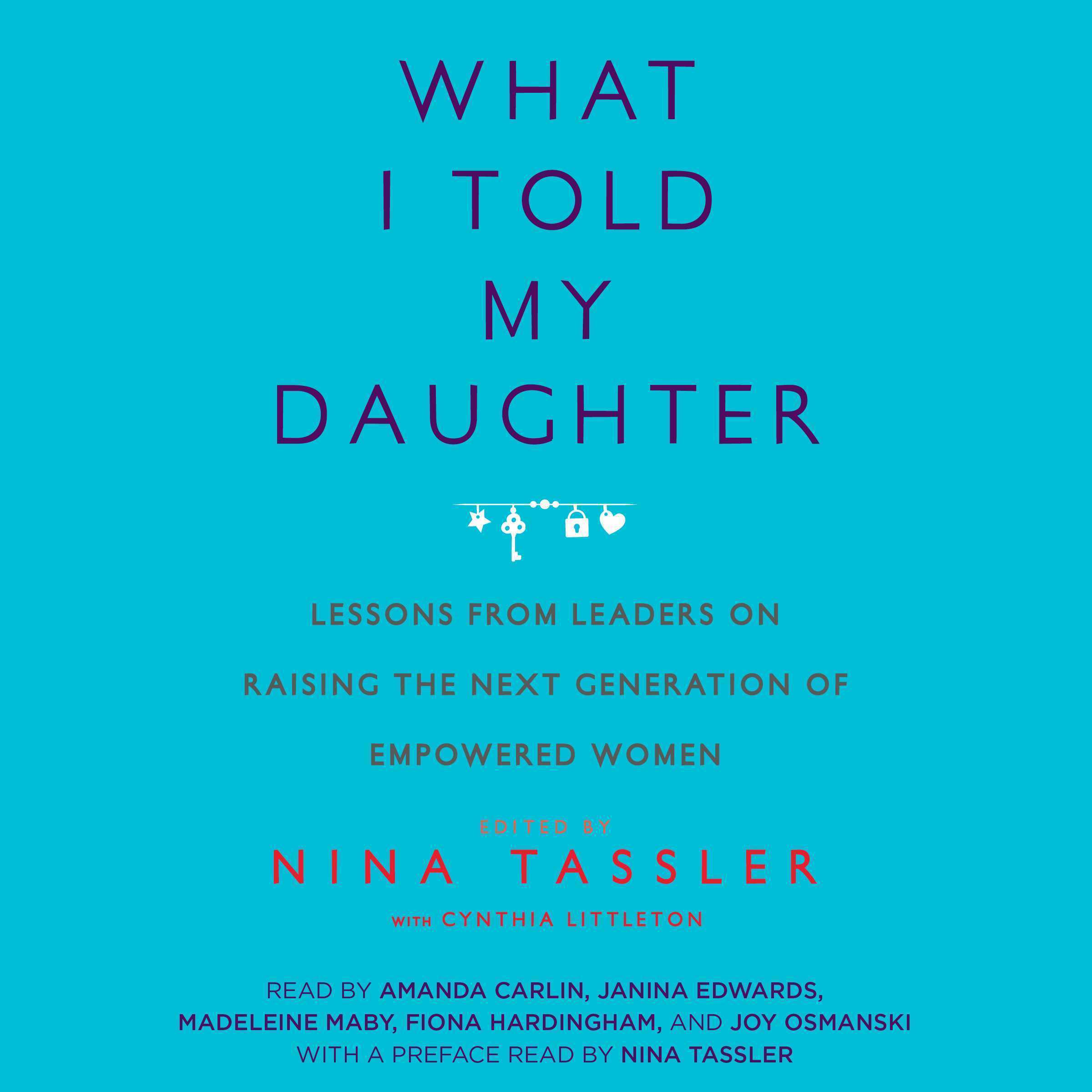 Printable What I Told My Daughter: Lessons from Leaders on Raising the Next Generation of Empowered Women Audiobook Cover Art