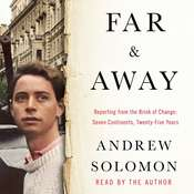 Far and Away: Reporting from the Brink of Change, by Andrew Solomon