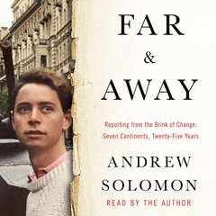 Far and Away: Reporting from the Brink of Change Audiobook, by Andrew Solomon