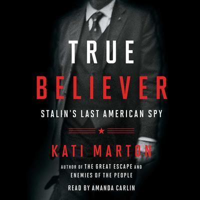 True Believer: Stalins Last American Spy Audiobook, by Kati Marton
