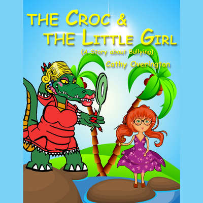 The Croc & the Little Girl: A Story about Bullying Audiobook, by Cathy Overington
