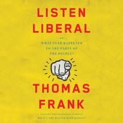 Listen, Liberal: Or, What Ever Happened to the Party of the People? Audiobook, by Thomas Frank