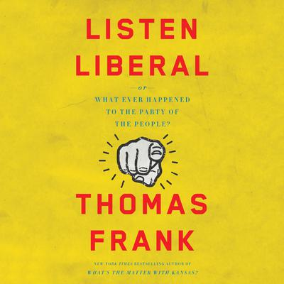 Listen, Liberal: Or, What Ever Happened to the Party of the People? Audiobook, by