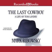The Last Cowboy: A Life of Tom Landry Audiobook, by Mark Ribowsky