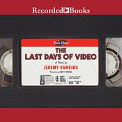 The Last Days of Video: A Novel Audiobook, by Jeremy Hawkins