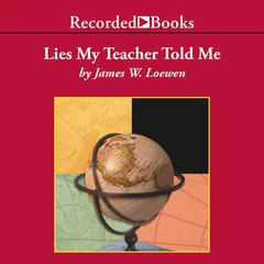 Lies My Teacher Told Me: Everything Your American History Textbook Got Wrong Audiobook, by