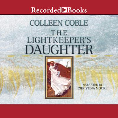 The Lightkeeper's Daughter Audiobook, by Colleen Coble