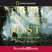 Light Shining through the Mist: A Photobiography of Dian Fossey Audiobook, by Tom L. Mathews